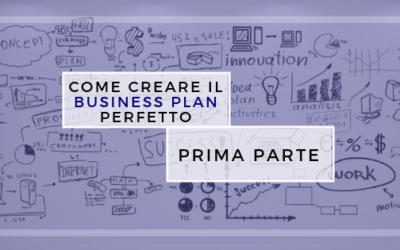 Come creare il Business Plan perfetto – prima parte