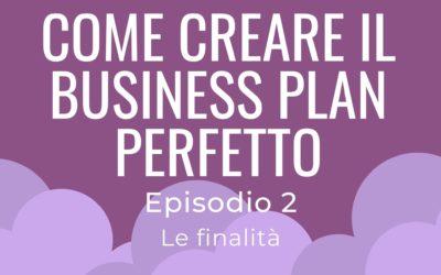 Come creare il business plan perfetto – parte 2 Le finalità