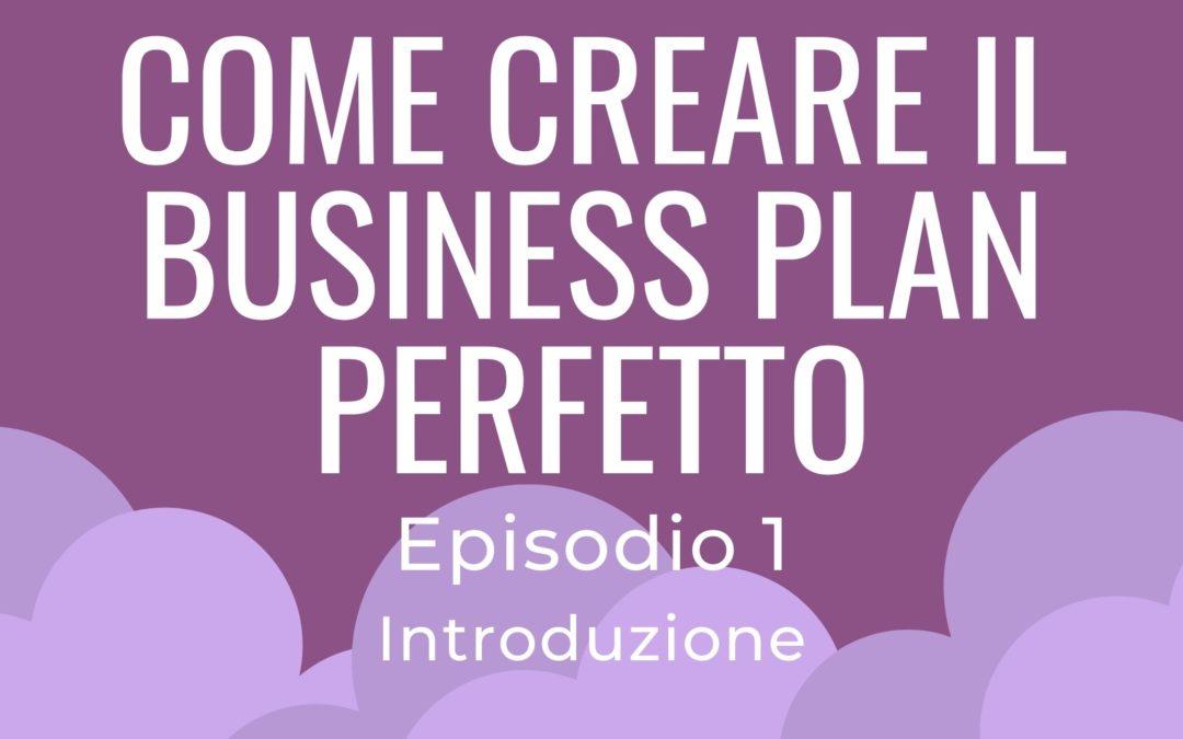 Come creare il Business Plan perfetto – parte 1 Introduzione