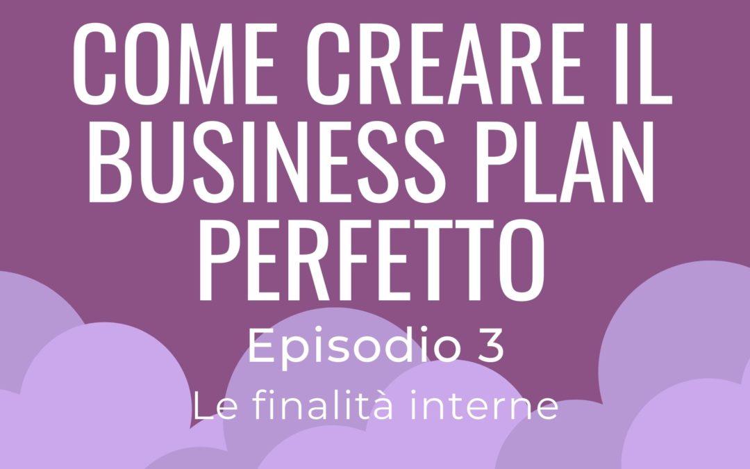 Come creare il business plan perfetto – parte 3 Le finalità interne