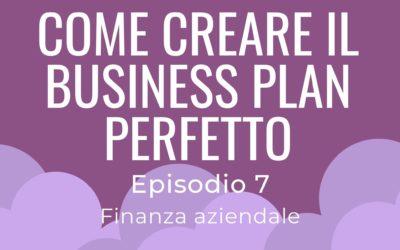 Come creare il business plan perfetto – parte 7 Finanza aziendale