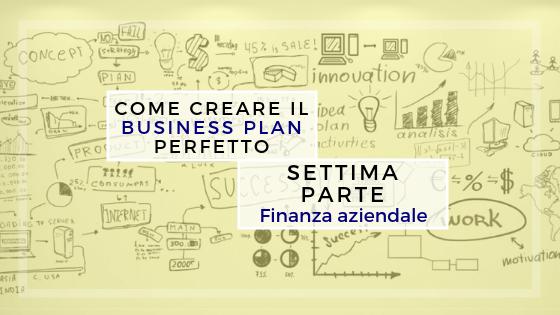 Come creare il business plan perfetto – Settima parte