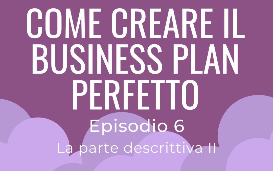 Come creare il Business Plan perfetto – parte 6 La parte descrittiva II