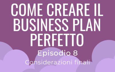 Come creare il business plan perfetto – parte 8 Considerazioni finali
